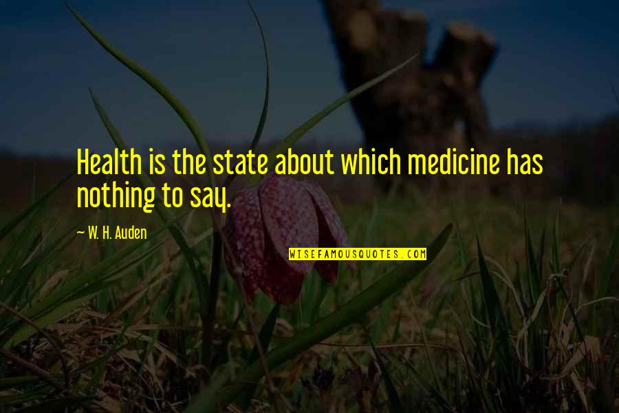 Has Nothing To Say Quotes By W. H. Auden: Health is the state about which medicine has