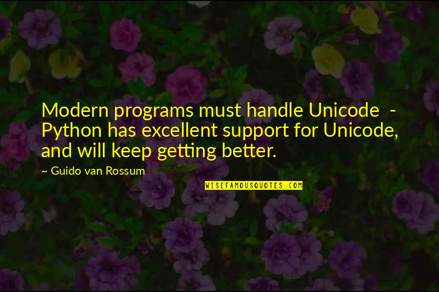 Has To Get Better Quotes By Guido Van Rossum: Modern programs must handle Unicode - Python has