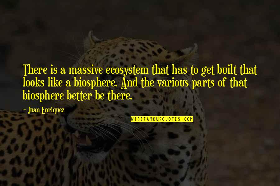 Has To Get Better Quotes By Juan Enriquez: There is a massive ecosystem that has to