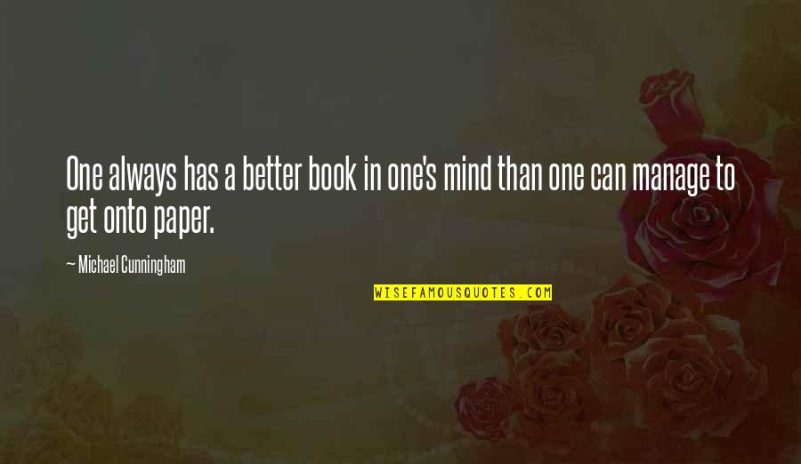 Has To Get Better Quotes By Michael Cunningham: One always has a better book in one's