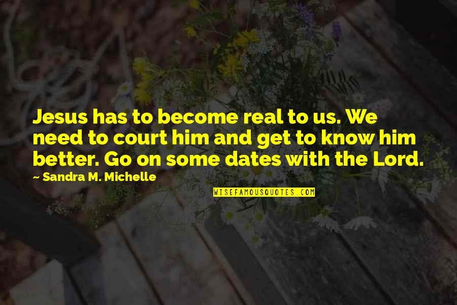 Has To Get Better Quotes By Sandra M. Michelle: Jesus has to become real to us. We