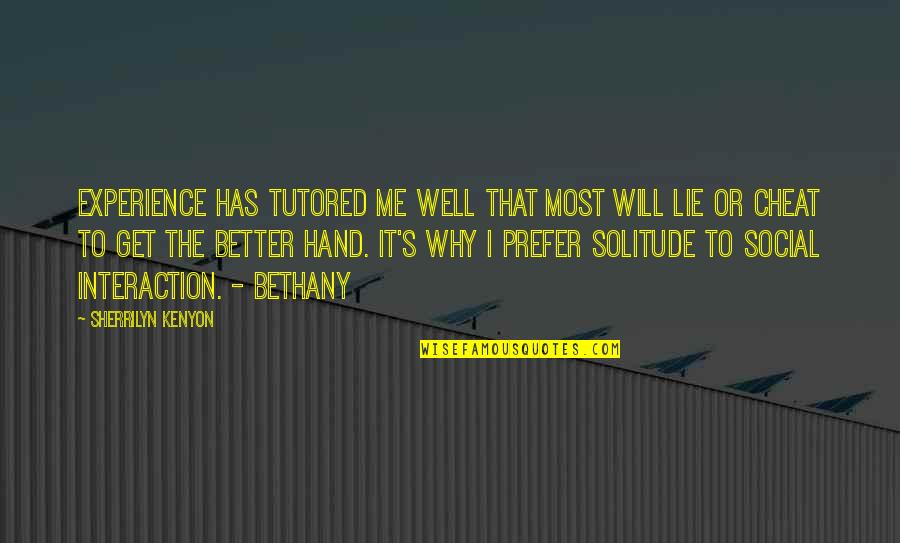 Has To Get Better Quotes By Sherrilyn Kenyon: Experience has tutored me well that most will