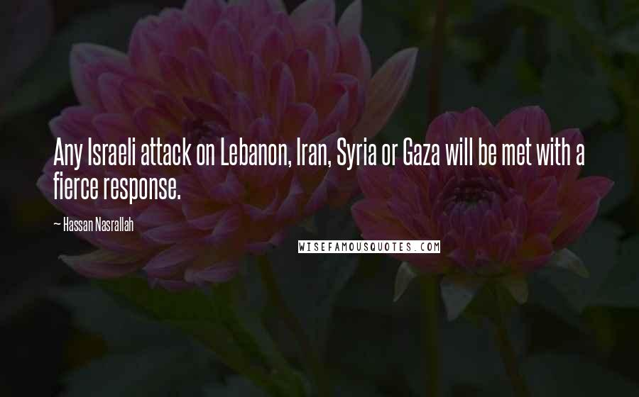 Hassan Nasrallah quotes: Any Israeli attack on Lebanon, Iran, Syria or Gaza will be met with a fierce response.