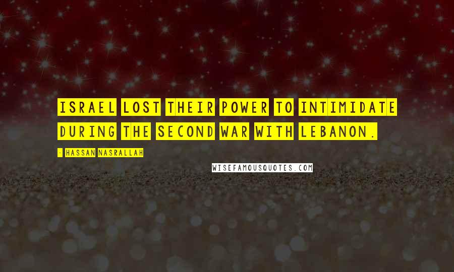 Hassan Nasrallah quotes: Israel lost their power to intimidate during the second war with Lebanon.