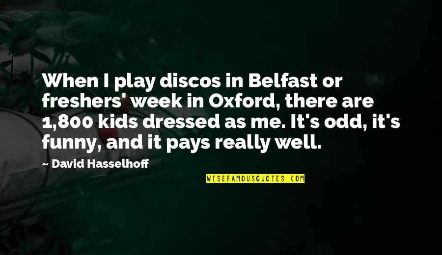 Hasselhoff Quotes By David Hasselhoff: When I play discos in Belfast or freshers'