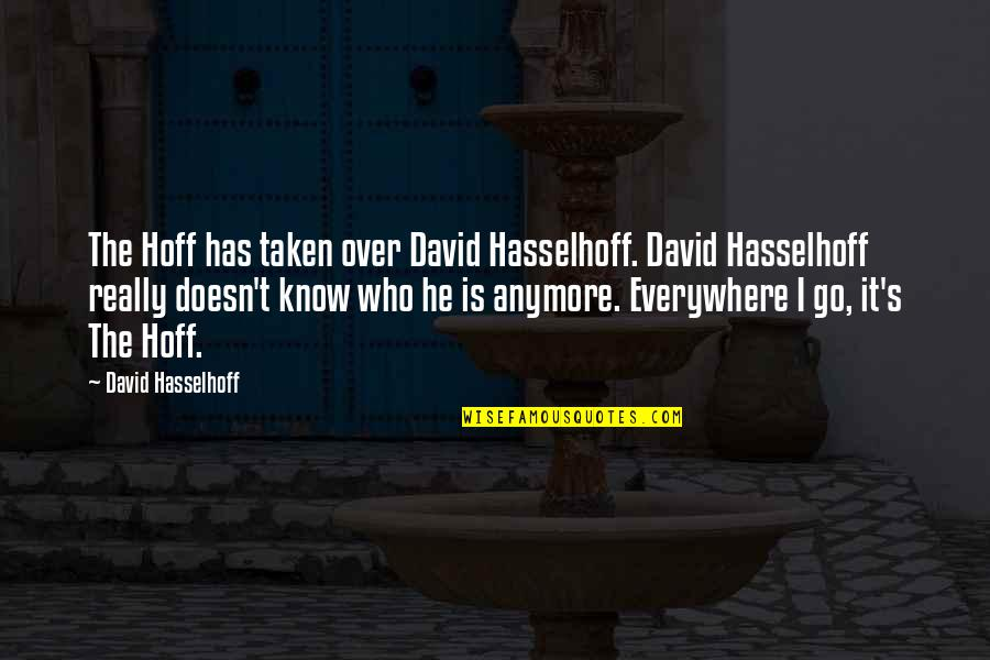Hasselhoff Quotes By David Hasselhoff: The Hoff has taken over David Hasselhoff. David