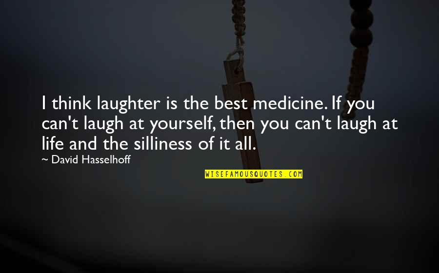 Hasselhoff Quotes By David Hasselhoff: I think laughter is the best medicine. If
