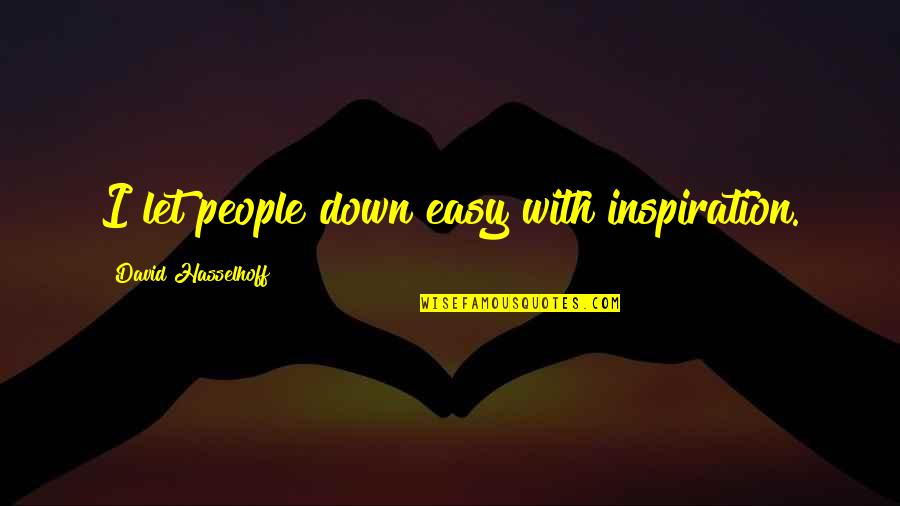 Hasselhoff Quotes By David Hasselhoff: I let people down easy with inspiration.