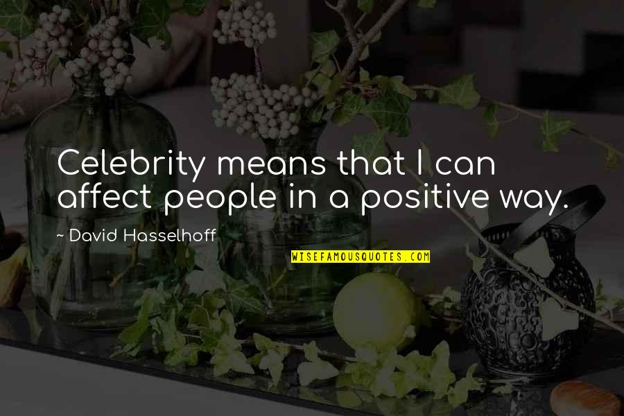 Hasselhoff Quotes By David Hasselhoff: Celebrity means that I can affect people in