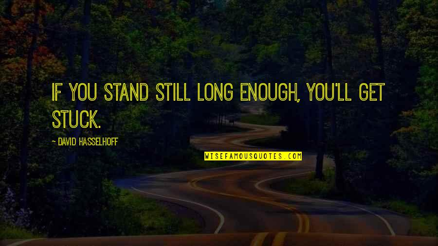 Hasselhoff Quotes By David Hasselhoff: If you stand still long enough, you'll get