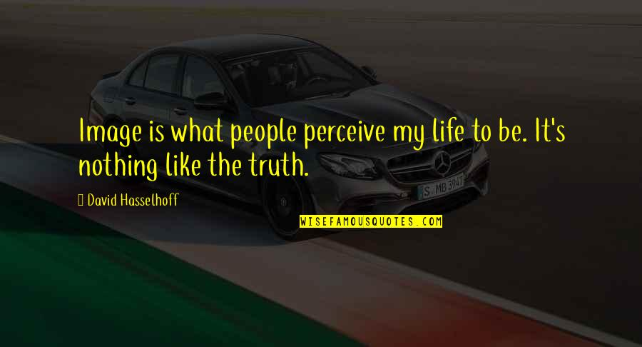 Hasselhoff Quotes By David Hasselhoff: Image is what people perceive my life to