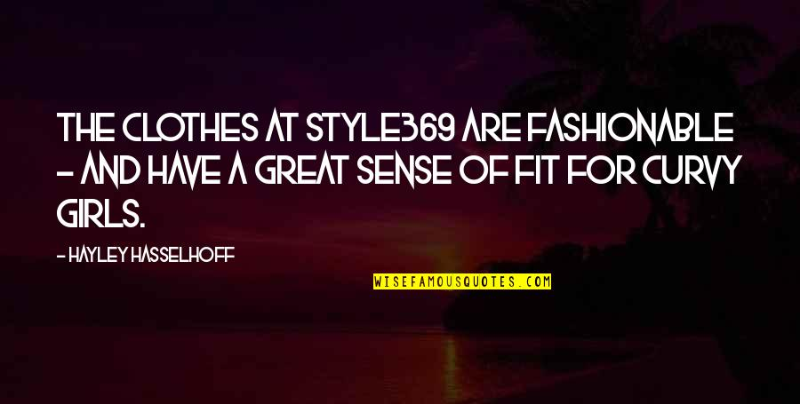 Hasselhoff Quotes By Hayley Hasselhoff: The clothes at Style369 are fashionable - and