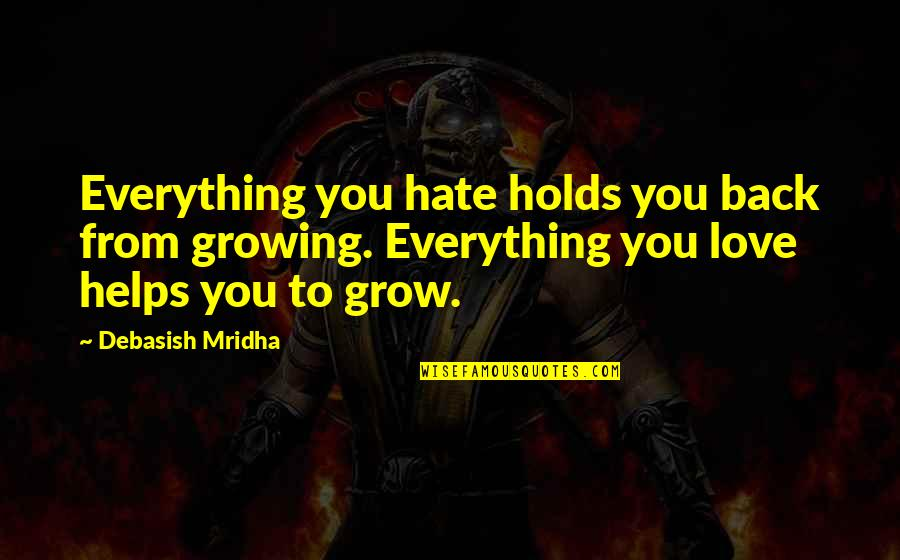 Hate Bullshitters Quotes By Debasish Mridha: Everything you hate holds you back from growing.