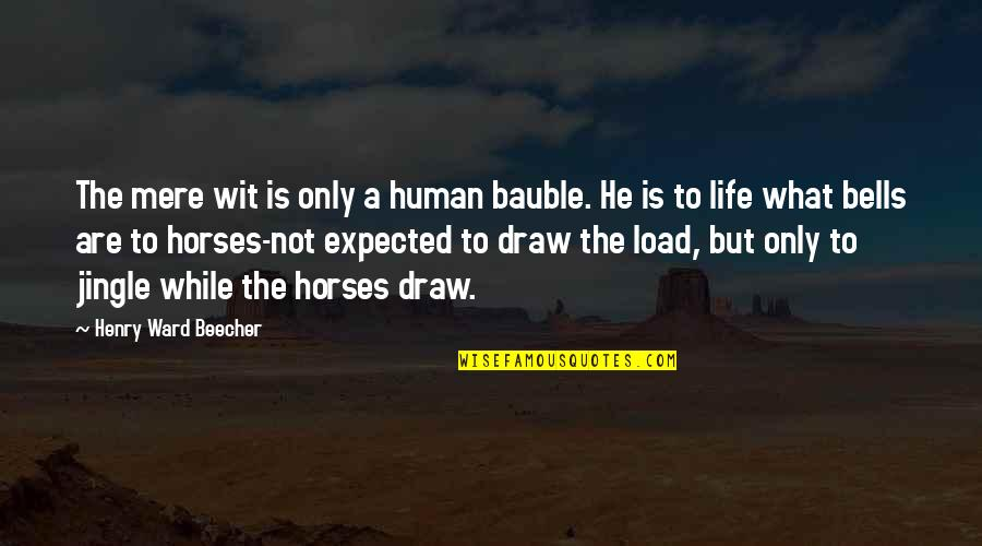Hate Bullshitters Quotes By Henry Ward Beecher: The mere wit is only a human bauble.