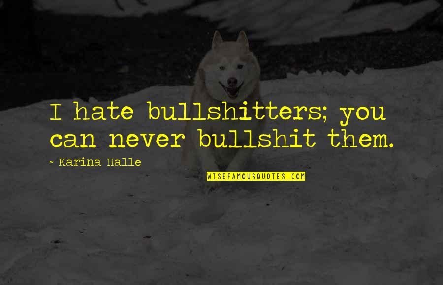 Hate Bullshitters Quotes By Karina Halle: I hate bullshitters; you can never bullshit them.