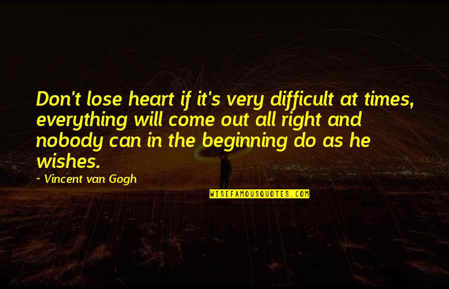 Hate Bullshitters Quotes By Vincent Van Gogh: Don't lose heart if it's very difficult at