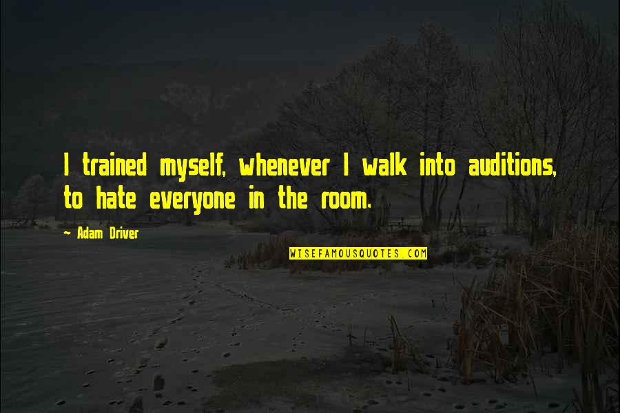 Hate Everyone Quotes By Adam Driver: I trained myself, whenever I walk into auditions,