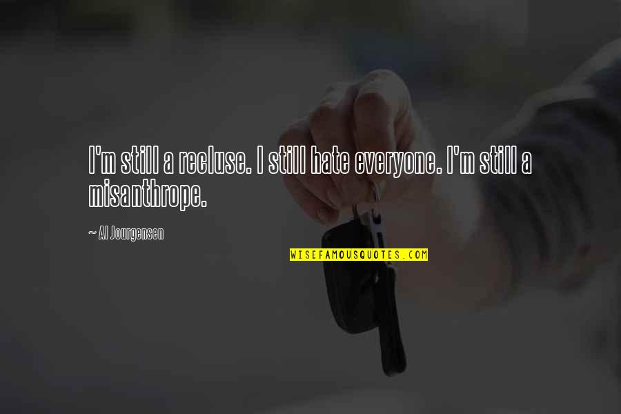 Hate Everyone Quotes By Al Jourgensen: I'm still a recluse. I still hate everyone.