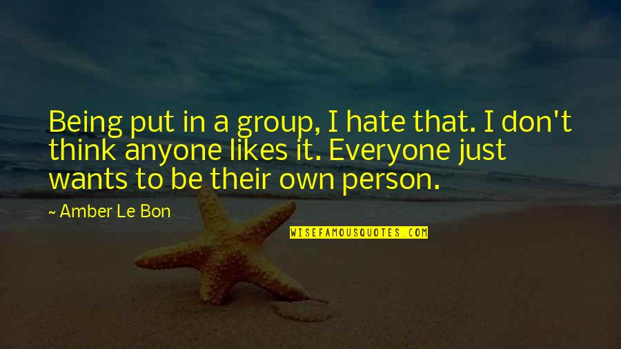 Hate Everyone Quotes By Amber Le Bon: Being put in a group, I hate that.