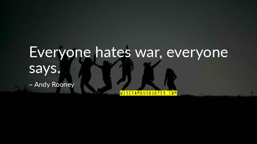 Hate Everyone Quotes By Andy Rooney: Everyone hates war, everyone says.