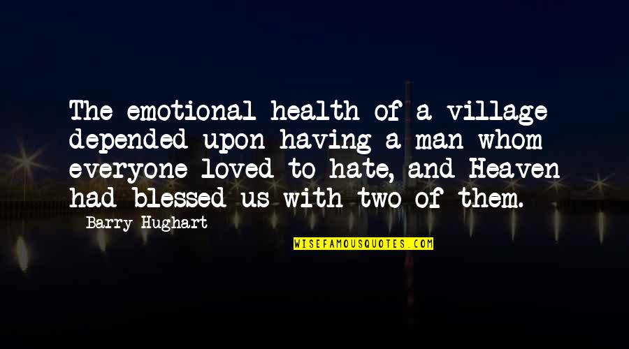 Hate Everyone Quotes By Barry Hughart: The emotional health of a village depended upon