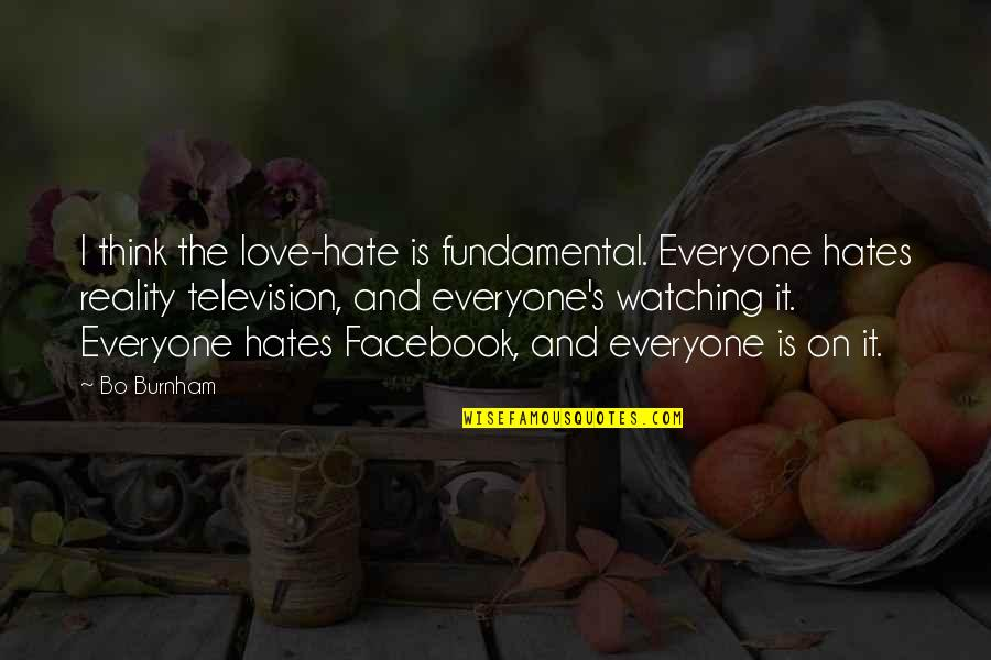 Hate Everyone Quotes By Bo Burnham: I think the love-hate is fundamental. Everyone hates