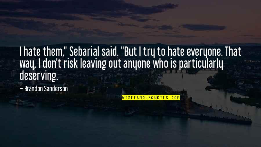 """Hate Everyone Quotes By Brandon Sanderson: I hate them,"""" Sebarial said. """"But I try"""