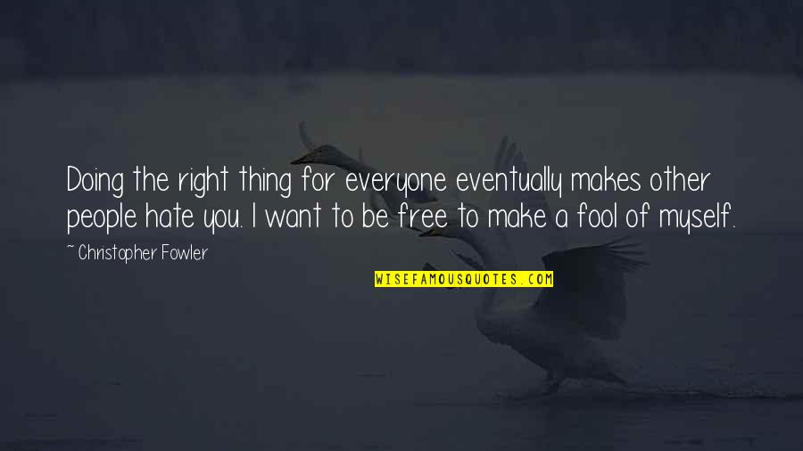 Hate Everyone Quotes By Christopher Fowler: Doing the right thing for everyone eventually makes