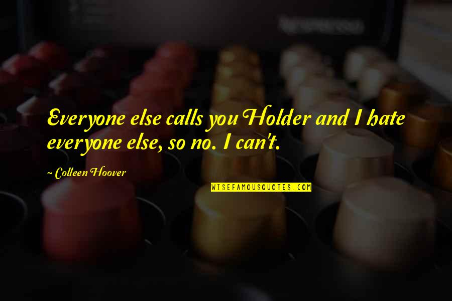 Hate Everyone Quotes By Colleen Hoover: Everyone else calls you Holder and I hate
