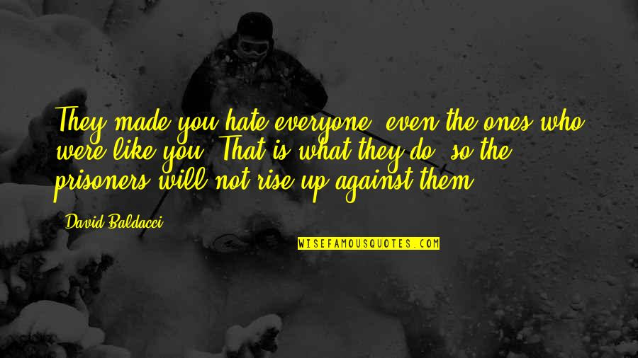 Hate Everyone Quotes By David Baldacci: They made you hate everyone, even the ones