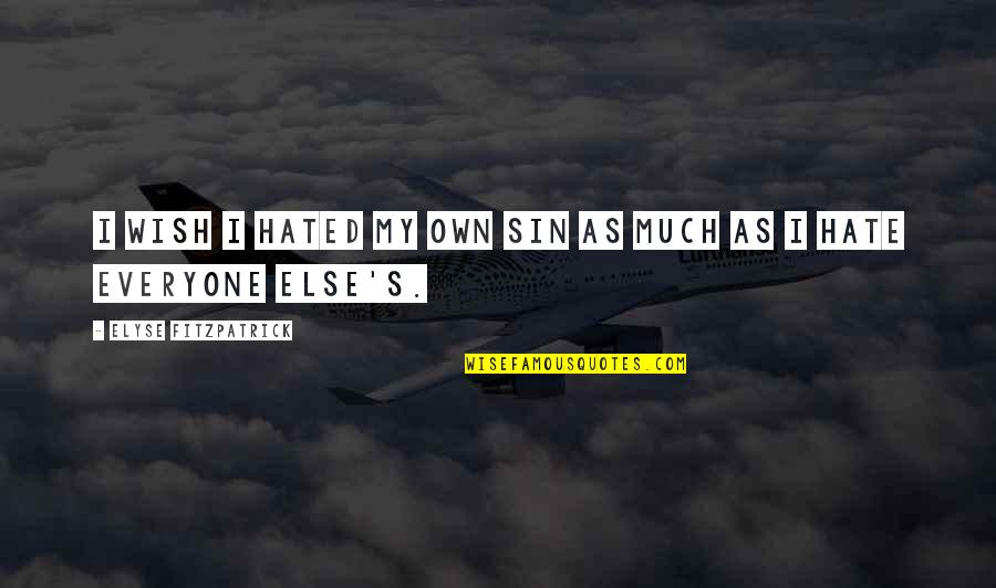 Hate Everyone Quotes By Elyse Fitzpatrick: I wish I hated my own sin as
