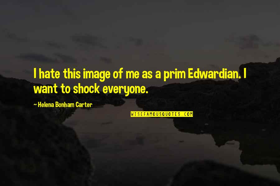 Hate Everyone Quotes By Helena Bonham Carter: I hate this image of me as a