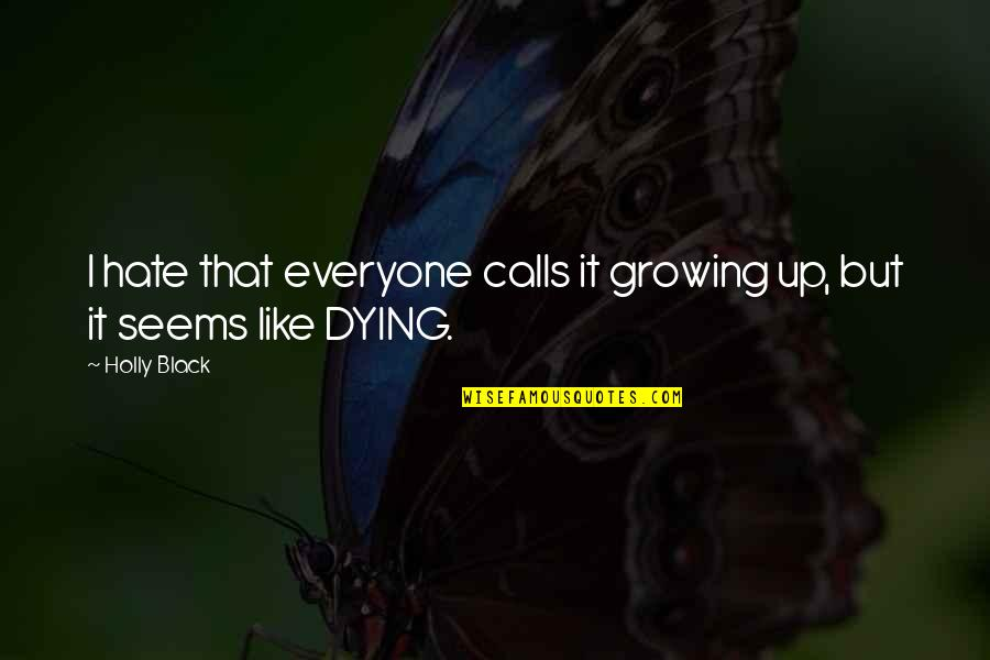 Hate Everyone Quotes By Holly Black: I hate that everyone calls it growing up,