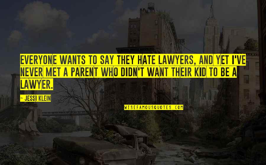 Hate Everyone Quotes By Jessi Klein: Everyone wants to say they hate lawyers, and