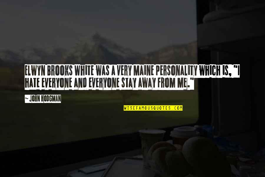 Hate Everyone Quotes By John Hodgman: Elwyn Brooks White was a very Maine personality