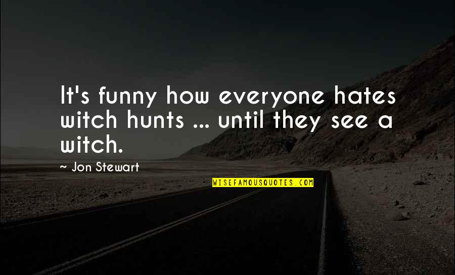 Hate Everyone Quotes By Jon Stewart: It's funny how everyone hates witch hunts ...