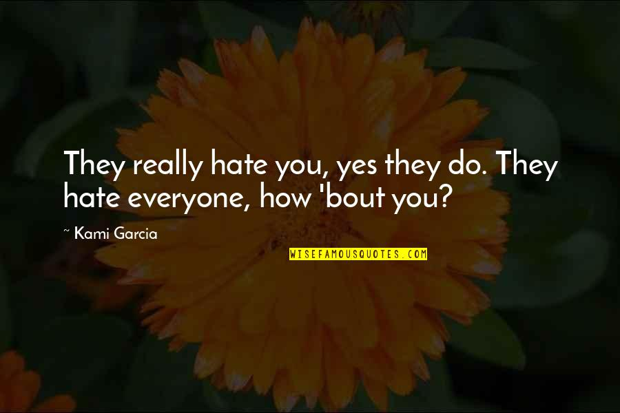 Hate Everyone Quotes By Kami Garcia: They really hate you, yes they do. They