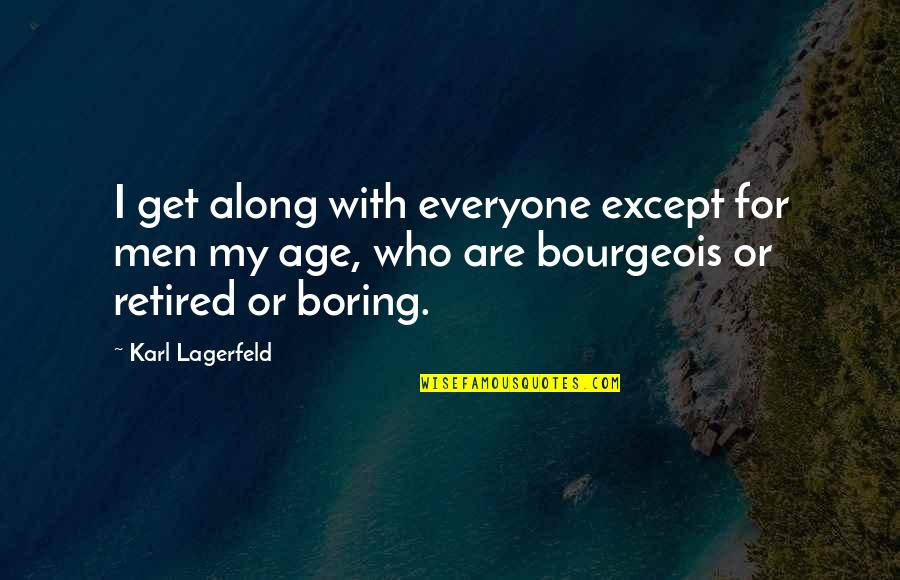 Hate Everyone Quotes By Karl Lagerfeld: I get along with everyone except for men