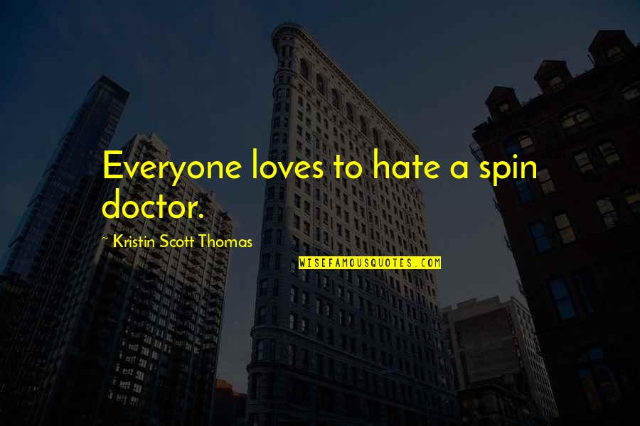 Hate Everyone Quotes By Kristin Scott Thomas: Everyone loves to hate a spin doctor.