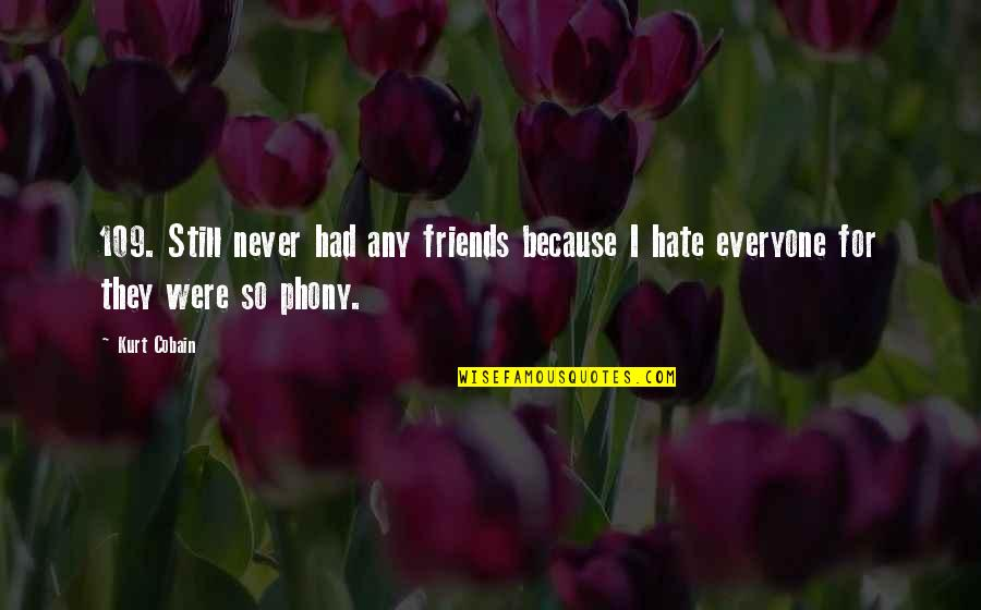 Hate Everyone Quotes By Kurt Cobain: 109. Still never had any friends because I