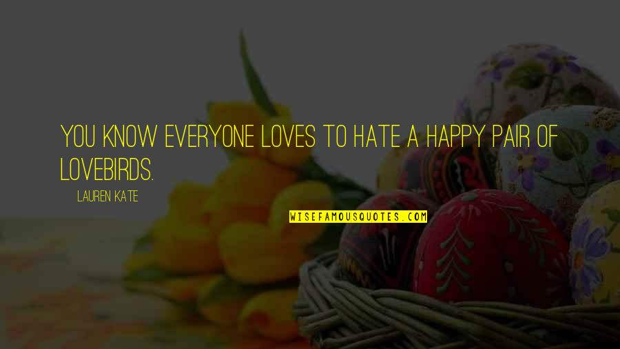 Hate Everyone Quotes By Lauren Kate: You know everyone loves to hate a happy