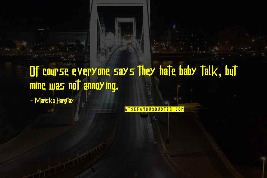 Hate Everyone Quotes By Mariska Hargitay: Of course everyone says they hate baby talk,