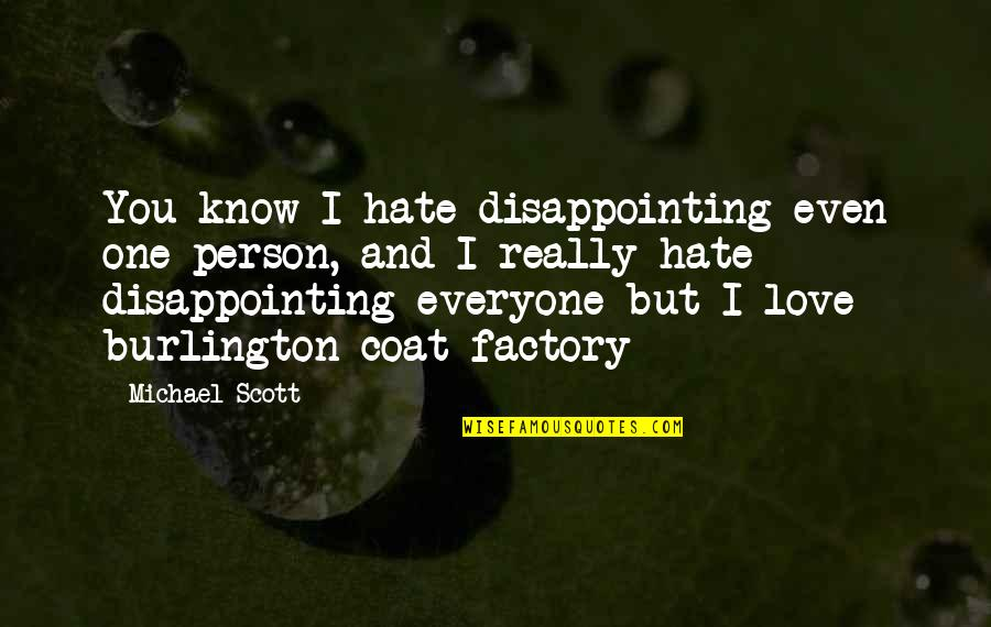 Hate Everyone Quotes By Michael Scott: You know I hate disappointing even one person,