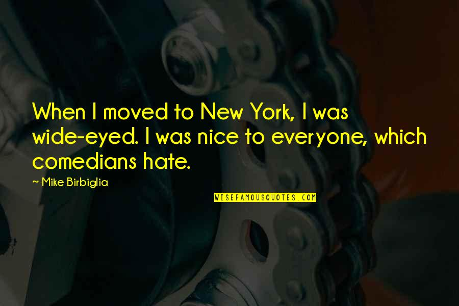 Hate Everyone Quotes By Mike Birbiglia: When I moved to New York, I was