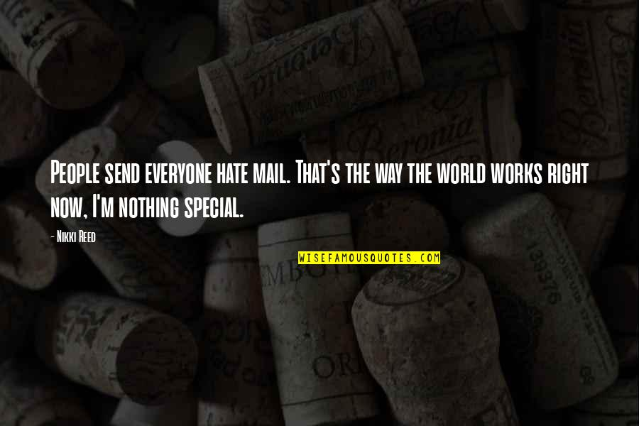 Hate Everyone Quotes By Nikki Reed: People send everyone hate mail. That's the way