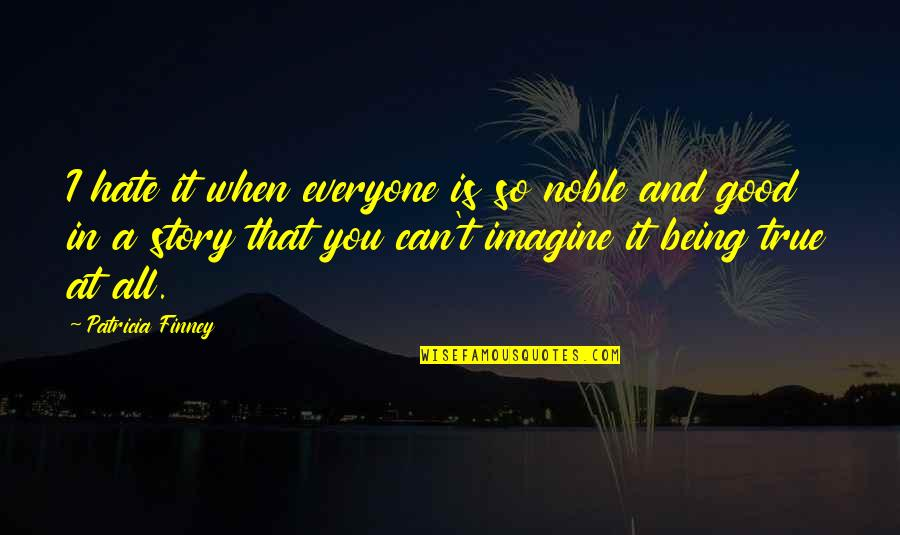 Hate Everyone Quotes By Patricia Finney: I hate it when everyone is so noble