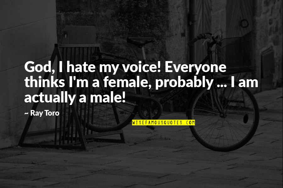Hate Everyone Quotes By Ray Toro: God, I hate my voice! Everyone thinks I'm