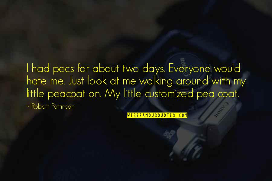 Hate Everyone Quotes By Robert Pattinson: I had pecs for about two days. Everyone