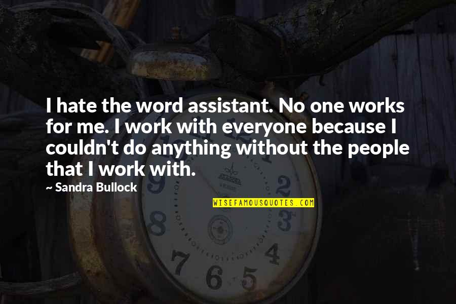 Hate Everyone Quotes By Sandra Bullock: I hate the word assistant. No one works