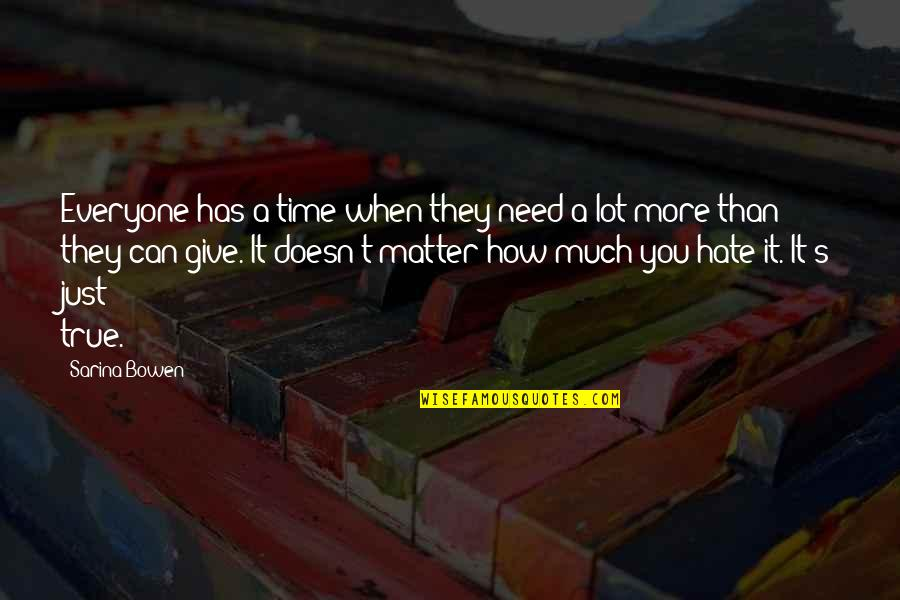 Hate Everyone Quotes By Sarina Bowen: Everyone has a time when they need a